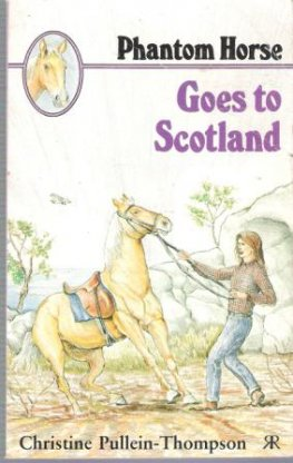 PULLEIN-THOMPSON, Christine : Phantom Horse Goes to Scotland
