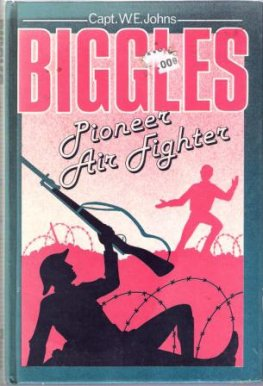 * JOHNS, Capt W : BIGGLES Pioneer Air Fighter HC 1985 edition
