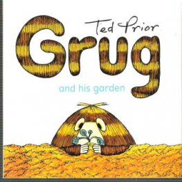 GRUG and his Garden : Ted Prior : Softcover picture book