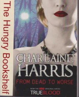 HARRIS, Charlaine From Dead to Worse Sookie Stackhouse