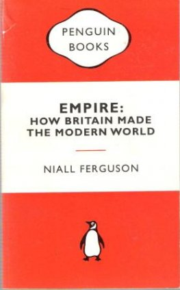 FERGUSON, Niall Empire How Britain Made the Modern World: Book