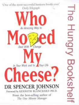 * JOHNSON, Dr Spencer : Who Moved My Cheese? Dealing With Change