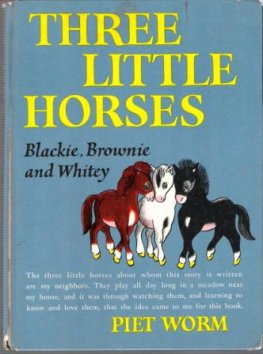 * WORM, Piet: Three Little Horses Blackie Brownie Whitey HC Book