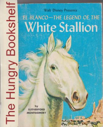 MONTGOMERY Rutherford : El Blanco The Legend of White Stallion