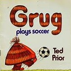 GRUG Plays Soccer : Ted Prior : Softcover picture book