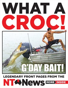 * NT NEWS What a Croc! Legendary Front Pages From NT News NEW*